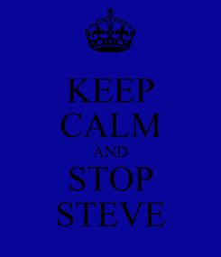 Poster: KEEP CALM AND STOP STEVE