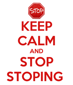 Poster: KEEP CALM AND STOP STOPING