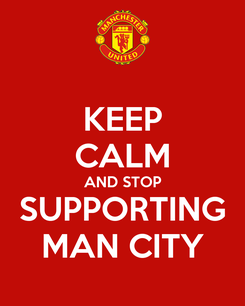 Poster: KEEP CALM AND STOP SUPPORTING MAN CITY