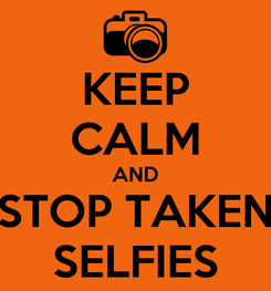 Poster: KEEP CALM AND STOP TAKEN SELFIES