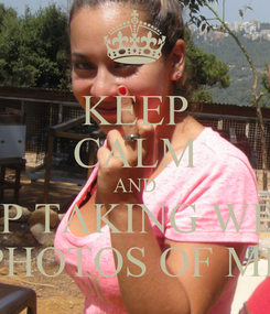 Poster: KEEP CALM AND STOP TAKING WEIRD PHOTOS OF ME