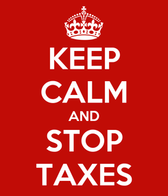 Poster: KEEP CALM AND STOP TAXES