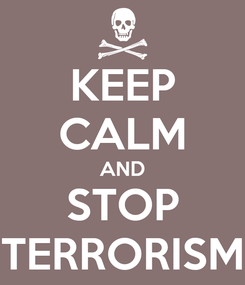 Poster: KEEP CALM AND STOP TERRORISM
