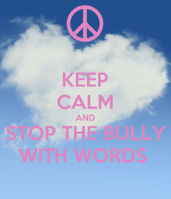 Poster: KEEP CALM AND STOP THE BULLY WITH WORDS
