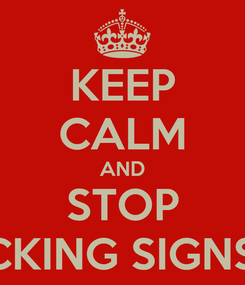 Poster: KEEP CALM AND STOP THE FUCKING SIGNS Borhan