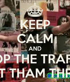 Poster: KEEP CALM AND STOP THE TRAFFIC AND LET THAM THROUGHT