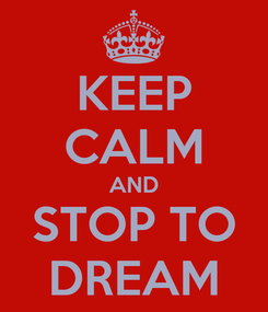 Poster: KEEP CALM AND STOP TO DREAM