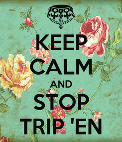 Poster: KEEP CALM AND STOP TRIP 'EN