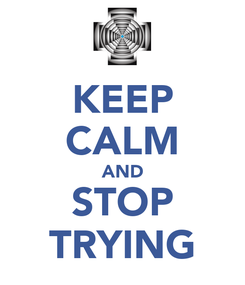 Poster: KEEP CALM AND STOP TRYING