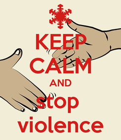 Poster: KEEP CALM AND stop  violence