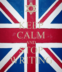 Poster: KEEP CALM AND STOP WRITING