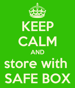 Poster: KEEP CALM AND store with  SAFE BOX
