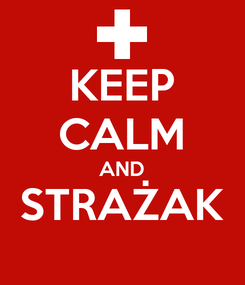 Poster: KEEP CALM AND STRAŻAK