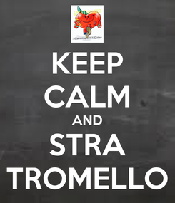 Poster: KEEP CALM AND STRA TROMELLO