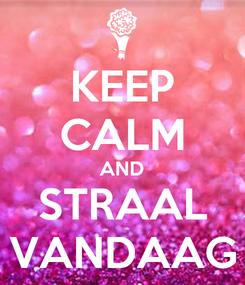 Poster: KEEP CALM AND STRAAL VANDAAG