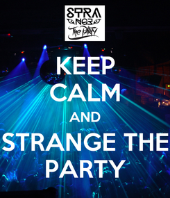 Poster: KEEP CALM AND STRANGE THE PARTY