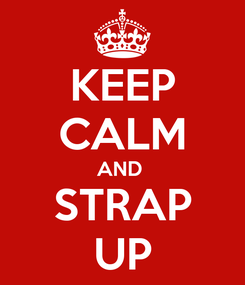 Poster: KEEP CALM AND  STRAP UP