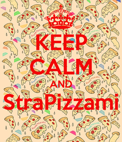 Poster: KEEP CALM AND StraPizzami