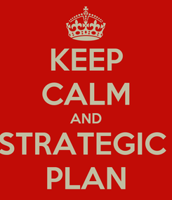 Poster: KEEP CALM AND STRATEGIC  PLAN