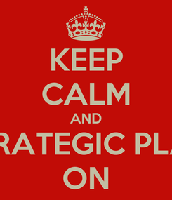 Poster: KEEP CALM AND STRATEGIC PLAN ON
