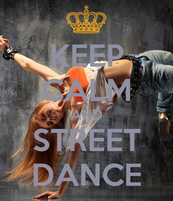 Poster: KEEP CALM AND STREET DANCE