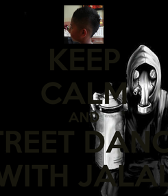 Poster: KEEP CALM AND STREET DANCE  WITH JALAL