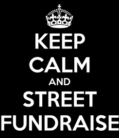 Poster: KEEP CALM AND STREET FUNDRAISE