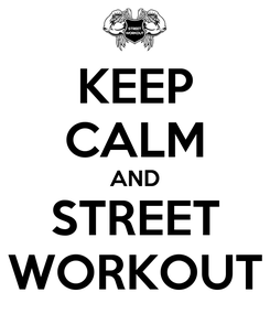 Poster: KEEP CALM AND STREET WORKOUT
