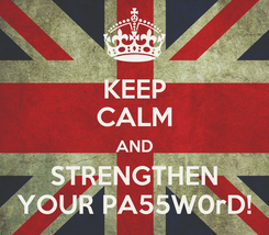 Poster: KEEP CALM AND STRENGTHEN YOUR PA55W0rD!