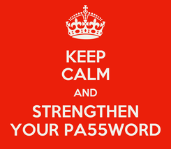 Poster: KEEP CALM AND STRENGTHEN YOUR PA55WORD
