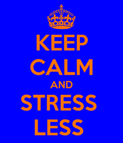 Poster: KEEP CALM AND STRESS  LESS