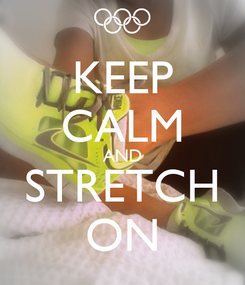 Poster: KEEP CALM AND STRETCH ON
