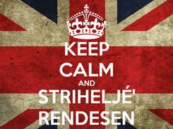 Poster: KEEP CALM AND STRIHELJÉ' RENDESEN