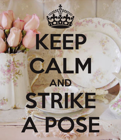 Poster: KEEP CALM AND STRIKE A POSE