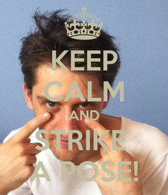 Poster: KEEP CALM AND STRIKE  A POSE!
