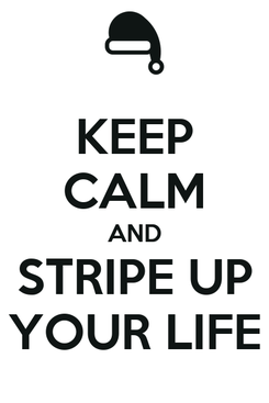 Poster: KEEP CALM AND STRIPE UP YOUR LIFE