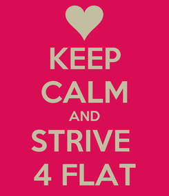 Poster: KEEP CALM AND STRIVE  4 FLAT