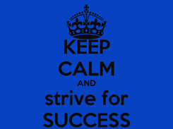 Poster: KEEP CALM AND strive for SUCCESS