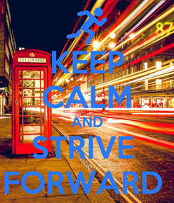 Poster: KEEP CALM AND STRIVE  FORWARD