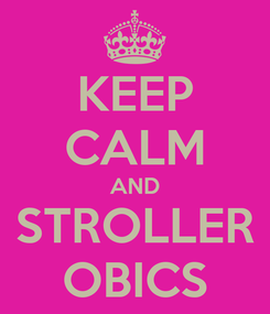 Poster: KEEP CALM AND STROLLER OBICS