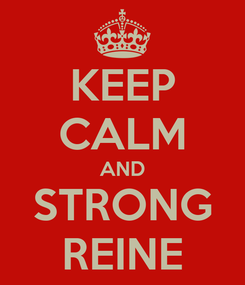 Poster: KEEP CALM AND STRONG REINE