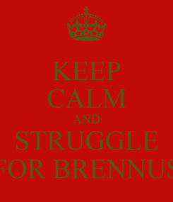 Poster: KEEP CALM AND STRUGGLE FOR BRENNUS