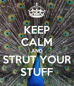 Poster: KEEP CALM AND STRUT YOUR STUFF