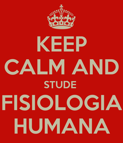 Poster: KEEP CALM AND STUDE  FISIOLOGIA HUMANA