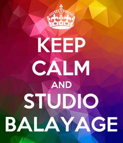 Poster: KEEP CALM AND STUDIO BALAYAGE