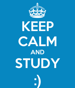 Poster: KEEP CALM AND STUDY :)