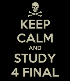 Poster: KEEP CALM AND STUDY 4 FINAL