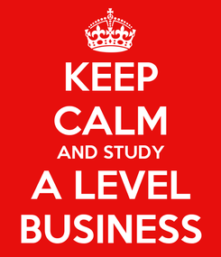 Poster: KEEP CALM AND STUDY A LEVEL BUSINESS