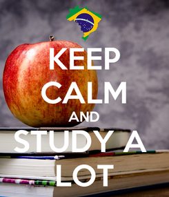 Poster: KEEP CALM AND STUDY A  LOT