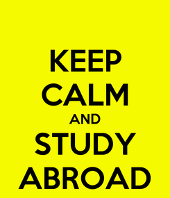 Poster: KEEP CALM AND STUDY ABROAD